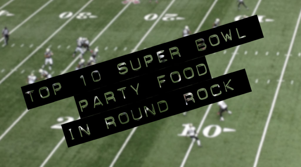 Super Bowl Party Food in Round Rock