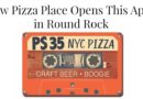 New Pizza Place, PS 35, Opens in April in Round Rock