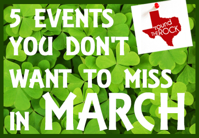 5 Things You Don't Want to Miss in March in Round Rock
