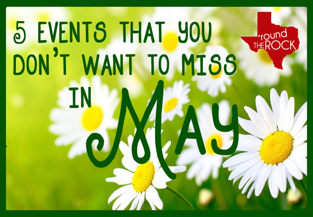 5 Events You Don't Want to Miss in May in Round Rock