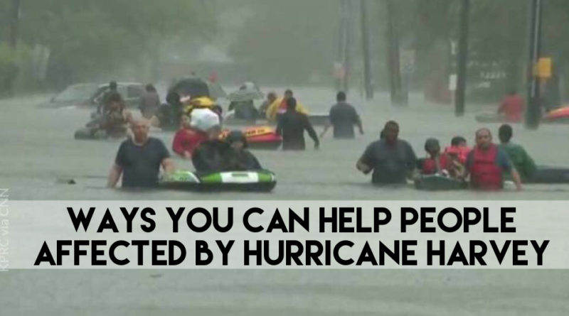 Ways You Can Help People Affected by Hurricane Harvey