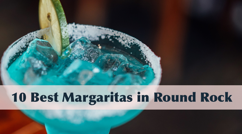 10 Best Margaritas in Round Rock, TX