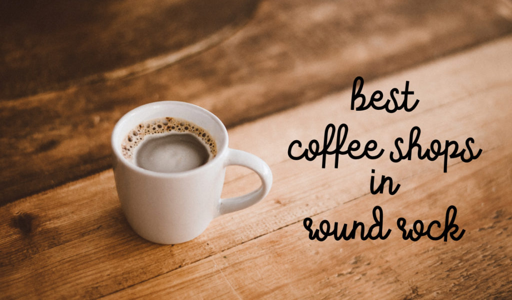 Best Coffee Shops in Round Rock, TX