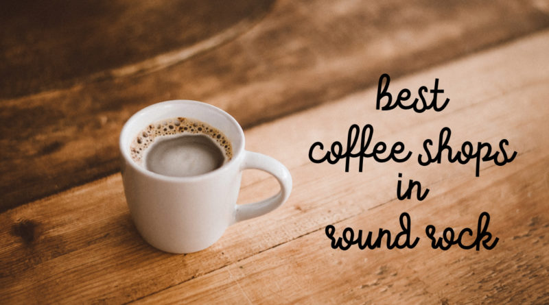 Top Coffee Shops in Round Rock
