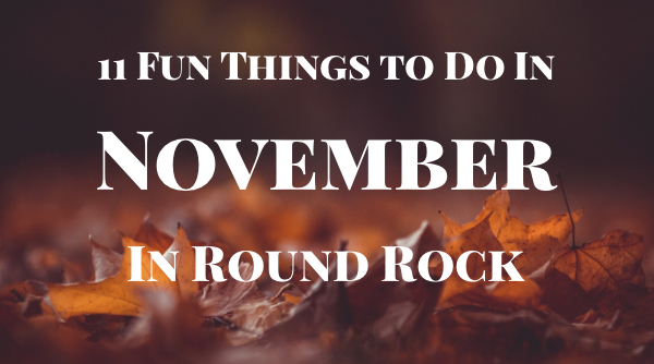 11 Fun Things to Do in November in Round Rock