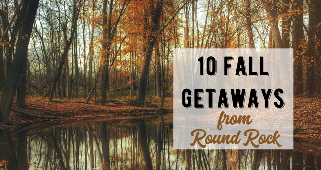 10 Fall Getaways from Round Rock, TX