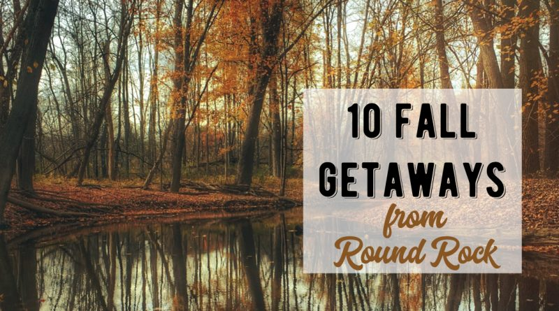 10 Fall Getaways from Round Rock