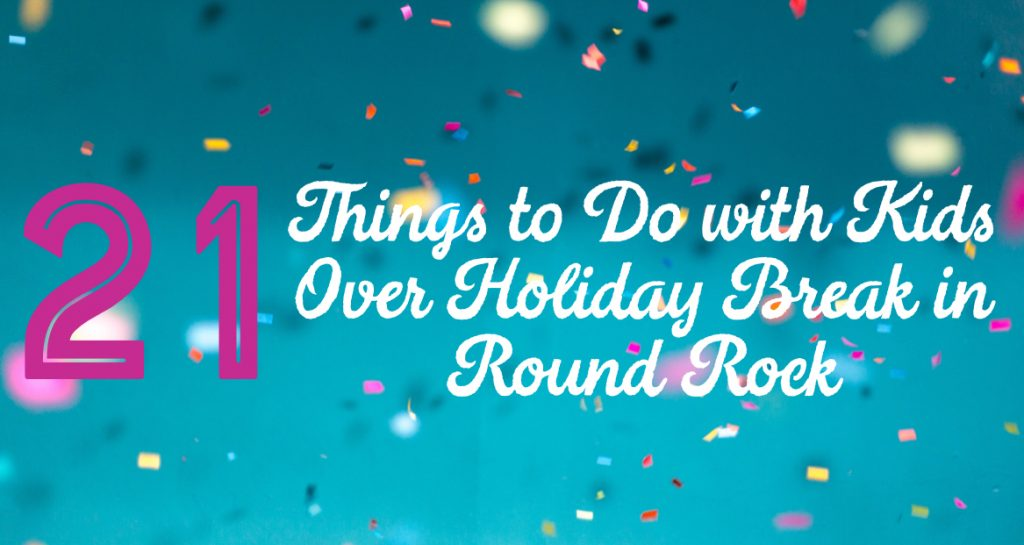 Things to do over Holiday Break in Round Rock