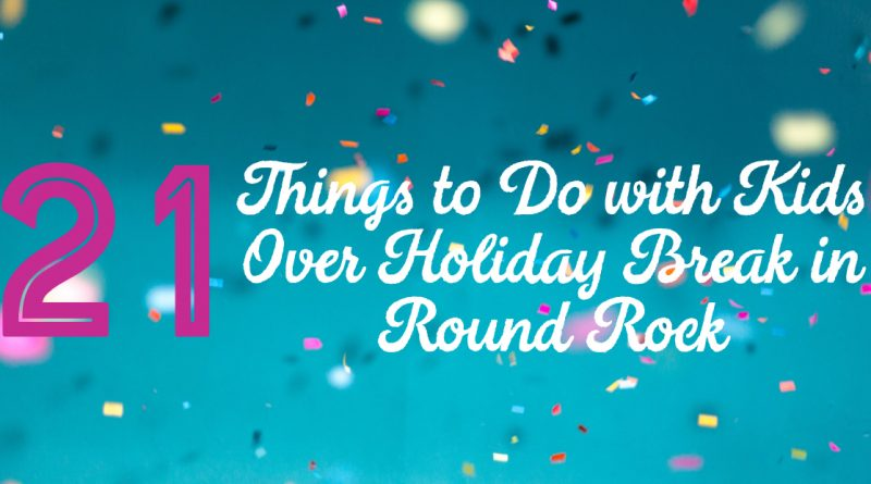 21 Things to Do Over Holiday Break in Round Rock