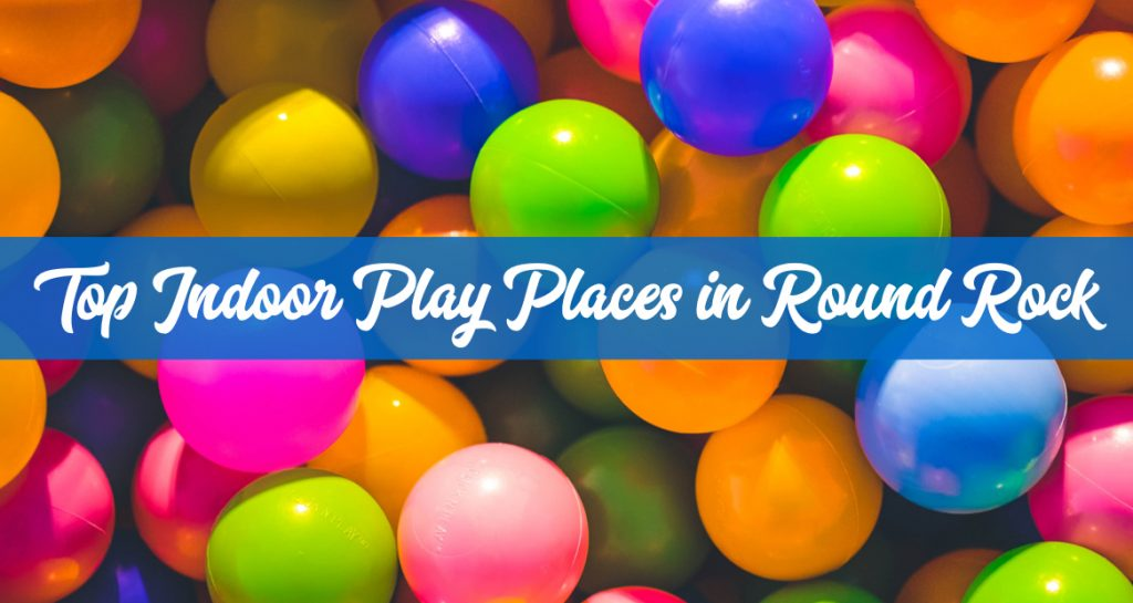 Top Indoor Play Places in Round Rock & North Austin