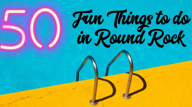 50 Fun Things to do in Round Rock, Texas with Kids this Summer
