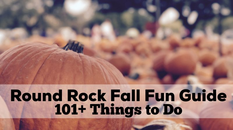 Round Rock Fall Fun Guide: 101+ Things to Do in Round Rock this Fall