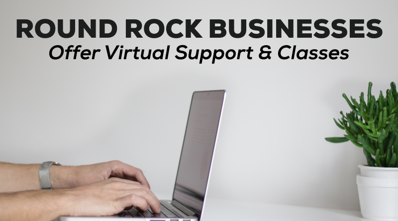 Round Rock Businesses That Offer Virtual Support/Classes