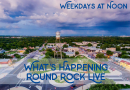 What's Happening Round Rock LIVE – Week 1