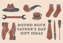 8 of the Best Father's Day Gift Ideas in Round Rock