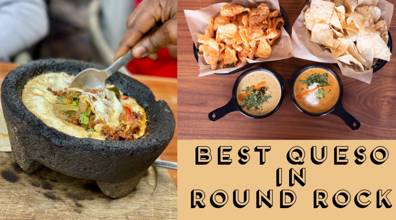 Who has the Best Queso in Round Rock?