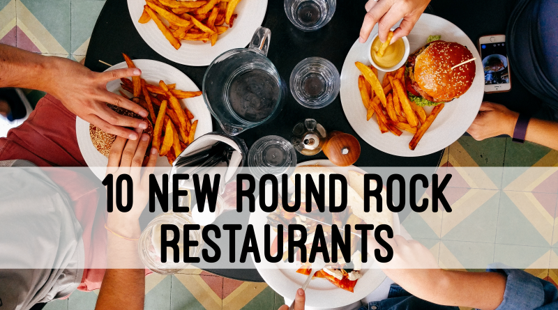 10 New Round Rock Restaurants that have Opened in 2020